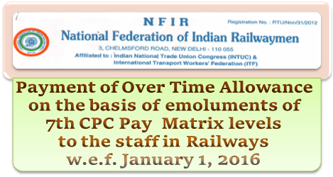 Payment of Over Time Allowance on the basis of emoluments of 7th CPC Pay  Matrix levels to the staff in Railways