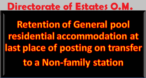 Retention of General pool residential accommodation at last place of posting on transfer to a Non-family station