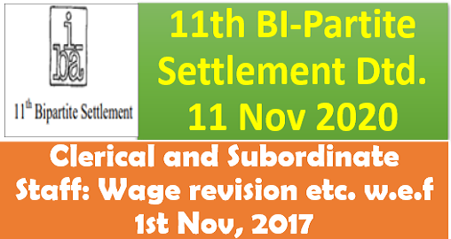 11th BI-Partite Settlement Dtd. 11 Nov 2020- Clerical and Subordinate Staff: Wage revision etc. w.e.f 1st Nov, 2017