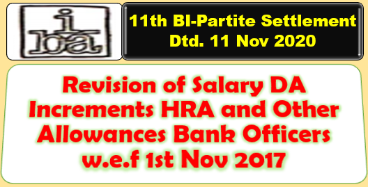 Revision of Salary DA Increments HRA and Other Allowances Bank Officers w.e.f 1st Nov 2017: 11th BI-Partite Settlement Dtd. 11 Nov 2020