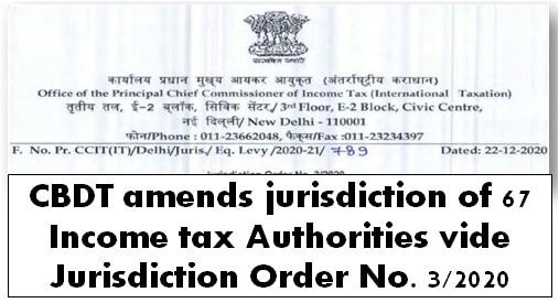 CBDT amends jurisdiction of 67 Income tax Authorities vide Jurisdiction Order No. 3/2020