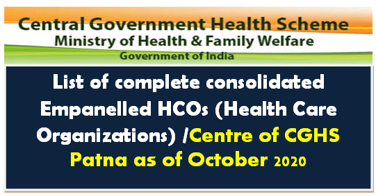 List of complete consolidated Empanelled HCOs (Health Care Organizations) /Centre of CGHS Patna as of October 2020