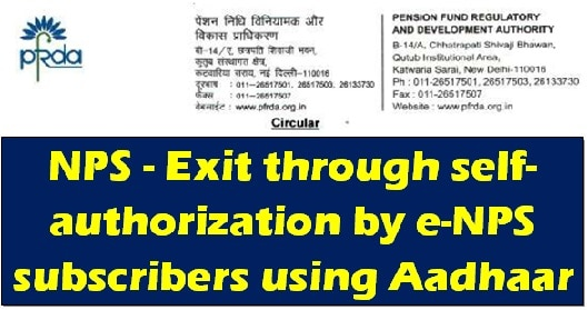 NPS – Exit through self-authorization by e-NPS subscribers using Aadhaar – PFRDA