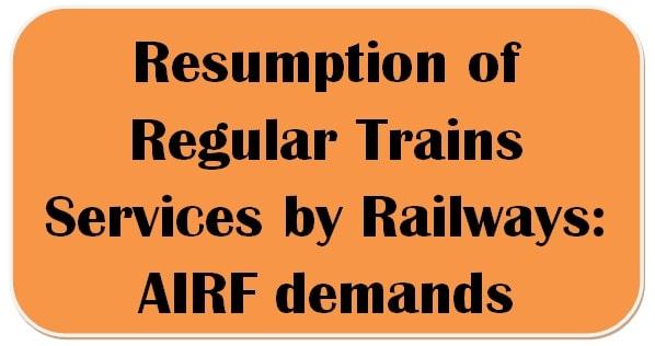Resumption of Regular Trains Services by Railways: AIRF demands