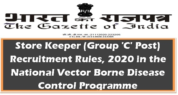 Store Keeper (Group 'C' Post) Recruitment Rules, 2020 in the National Vector Borne Disease Control Programme