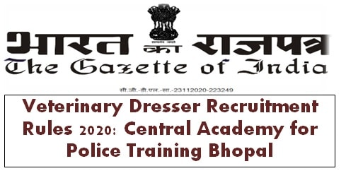 Veterinary Dresser Recruitment Rules 2020: Central Academy for Police Training Bhopal