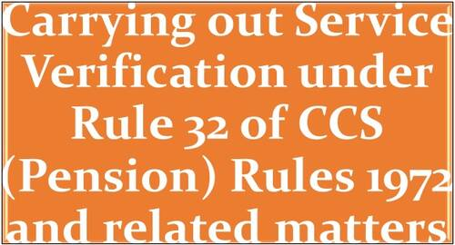 Carrying out Service Verification under Rule 32 of CCS (Pension) Rules 1972 and related matters