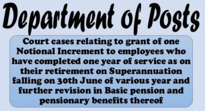 court-cases-relating-to-grant-of-one-notional-increment-retiring-on-30th-june-department-of-posts