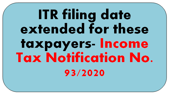 ITR filing date extended for these taxpayers- Income Tax Notification No. 93/2020
