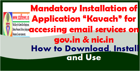 "Mandatory Installation of Application ""Kavach"" for accessing email services on gov.in & nic.in: How to Download, Install and use"