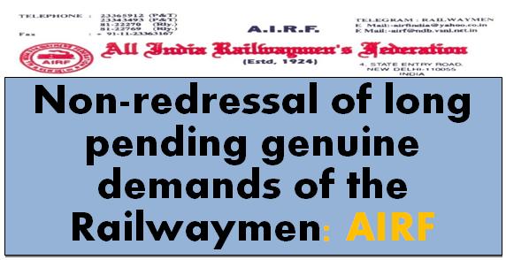 Non-redressal of long pending genuine demands of the Railwaymen: AIRF