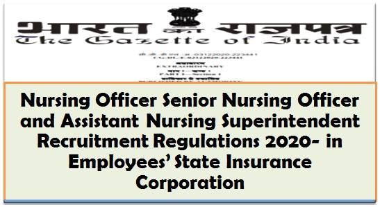 Nursing Officer Senior Nursing Officer and Assistant Nursing Superintendent Recruitment Regulations 2020- in Employees' State Insurance Corporation