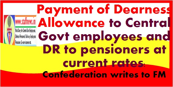 Payment of Dearness Allowance to Central Government employees and DR to pensioners at current rates: Confederation writes to FM
