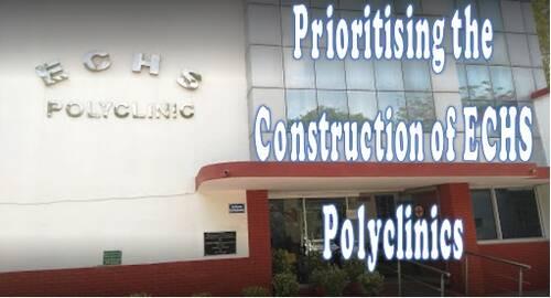 Prioritising the Construction of ECHS Polyclinics: Department of Deptt. of Ex-Servicemen Welfare