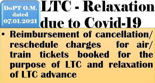 Reimbursement of cancellation/reschedule charges for air/ train tickets booked for the purpose of LTC and relaxation of LTC advance due to COVID-19 : DoP&T OM dated 07-01-2021