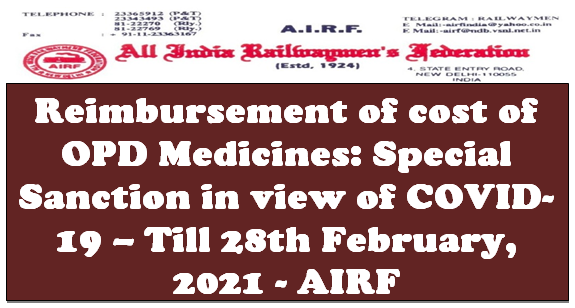Reimbursement of cost of OPD Medicines: Special Sanction in view of COVID-19 – Till 28th February, 2021 – AIRF
