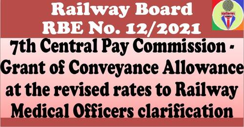 7th Central Pay Commission – Grant of Conveyance Allowance at the revised rates to Railway Medical Officers, clarification vide RBE No. 12/2021