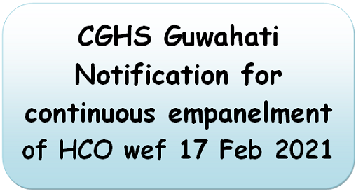 CGHS Guwahati: Notification for continuous empanelment of HCO wef 17 Feb 2021