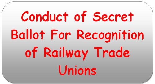 Conduct of Secret Ballot For Recognition of Railway Trade Unions