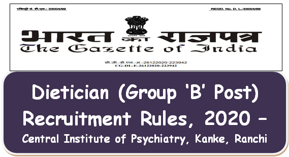 Dietician (Group 'B' Post) Recruitment Rules, 2020 – Central Institute of Psychiatry, Kanke, Ranchi