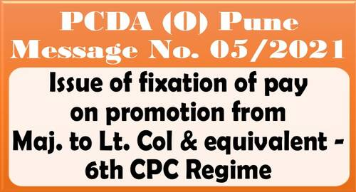 Fixation of Pay on promotion from Maj to Lt Col as per 6th CPC Regime: PCDA (O) Pune Message No. 05/2021