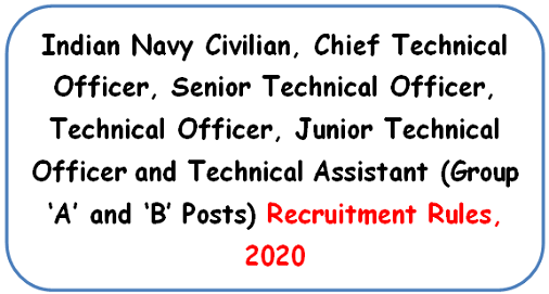 Indian Navy Civilian, Chief Technical Officer, Senior Technical Officer, Technical Officer, Junior Technical Officer and Technical Assistant (Group 'A' and 'B' Posts) Recruitment Rules, 2020