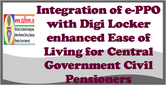 Integration of e-PPO with Digi Locker enhanced Ease of Living for Central Government Civil Pensioners