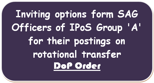 Inviting options form SAG Officers of IPoS Group 'A' for their postings on rotational transfer; DoP Order