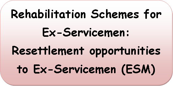 Rehabilitation Schemes for Ex-Servicemen: Resettlement opportunities to Ex-Servicemen (ESM)