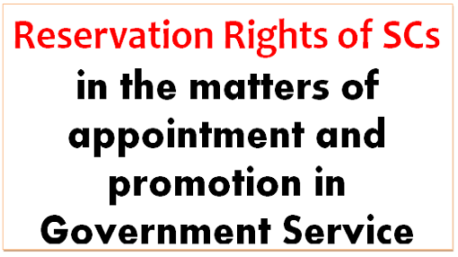 Reservation Rights of SCs in the matters of appointment and promotion in Government Service
