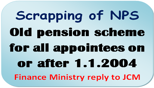 Scrapping of NPS – OPS for all appointees on or after 1.1.2004: Finance Ministry reply to JCM
