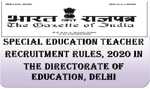 Post Graduate Teacher (Special Education Teacher) Pay Matrix Level-8 Recruitment Rules, 2020 in the Directorate of Education, Delhi