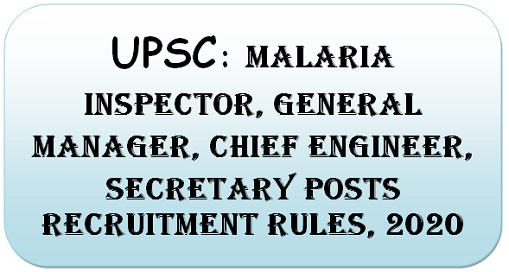 UPSC: Malaria Inspector, General Manager, Chief Engineer, Secretary Posts Recruitment Rules, 2020