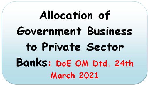 Allocation of Government Business to Private Sector Banks: DoE OM Dtd. 24th March 2021