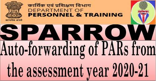 Auto-forwarding of PARs from the assessment year 2020-21 under SPARROW– DoPT O.M. dated 25th March, 2021