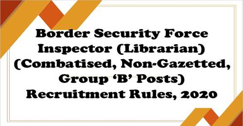 Border Security Force Inspector (Librarian) (Combatised, Non-Gazetted, Group 'B' Posts) Recruitment Rules, 2020