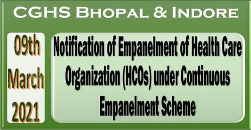CGHS Bhopal & Indore: Notification of Empanelment of Health Care Organization (HCOs) under Continuous Empanelment Scheme dtd 09-03-2021