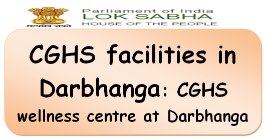 CGHS facilities in Darbhanga: CGHS wellness centre at Darbhanga