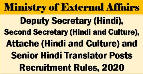 Deputy Secretary (Hindi), Second Secretary (Hindi and Culture), Attache (Hindi and Culture) and Senior Hindi Translator Posts Recruitment Rules, 2020: Ministry of External Affairs