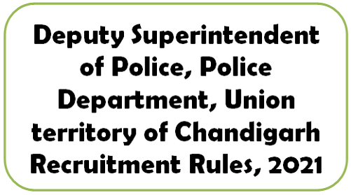 Deputy Superintendent of Police, Police Department, Union territory of Chandigarh Recruitment Rules, 2021