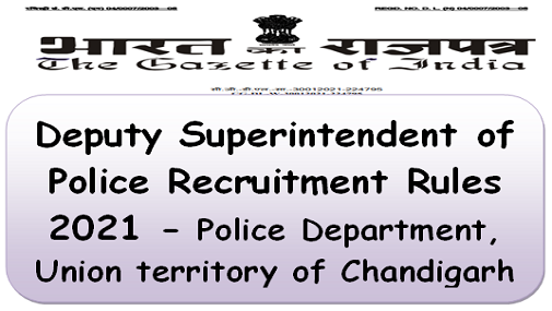 Deputy Superintendent of Police Recruitment Rules 2021 – Union territory of Chandigarh