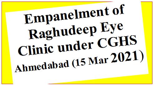 Empanelment of Raghudeep Eye Clinic under CGHS Ahmedabad (15 Mar 2021)