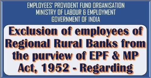 Exclusion of employees of Regional Rural Banks from the purview of EPF & MP Act, 1952