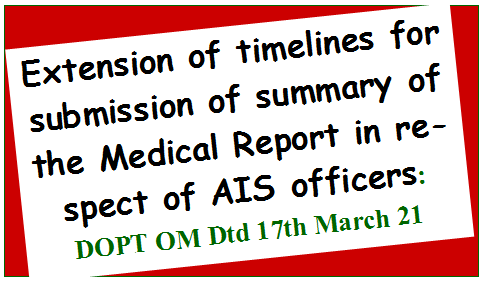 Extension of timelines for submission of summary of the Medical Report in respect of AIS officers: DOPT OM Dtd 17th March 21