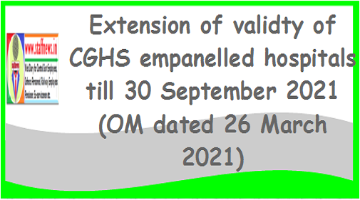 Extension of validty of CGHS empanelled hospitals till 30 September 2021(OM dated 26 March 2021)