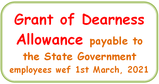 Grant of Dearness Allowance payable to the State Government employees wef 1st March, 2021