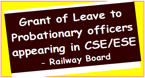 Grant of Leave to Probationary officers appearing in CSE/ESE – Railway Board