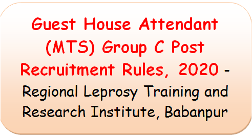 Guest House Attendant (MTS) Group C Post Recruitment Rules, 2020 – Regional Leprosy Training and Research Institute, Babanpur
