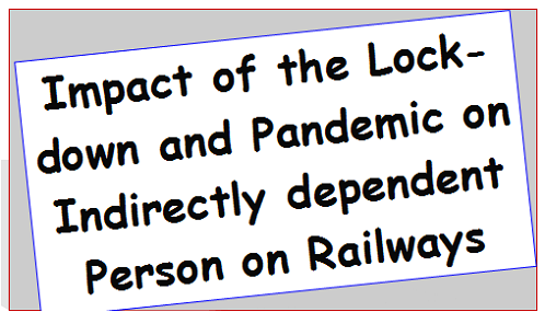 Impact of the Lockdown and Pandemic on Indirectly dependent Person on Railways