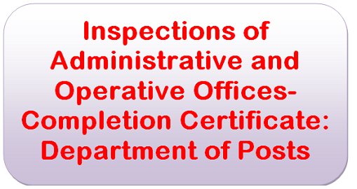 Inspections of Administrative and Operative Offices- Completion Certificate: Department of Posts